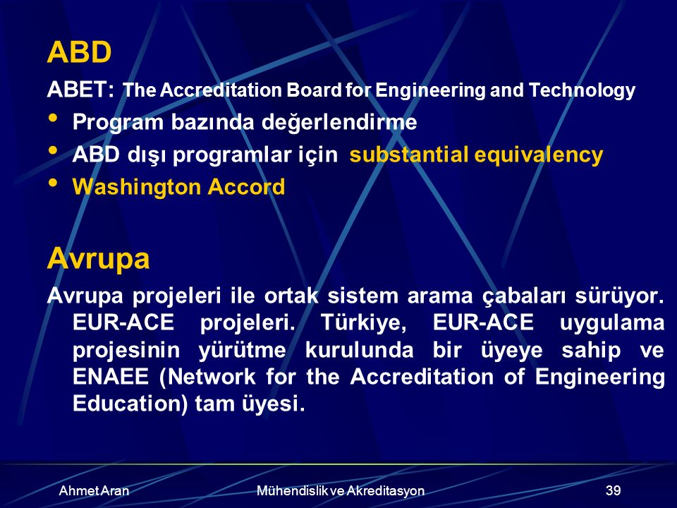 Ahmet AranMühendislik ve Akreditasyon39 ABD ABET: The Accreditation Board for Engineering and Technology Program bazında değerlendirme ABD dışı progra