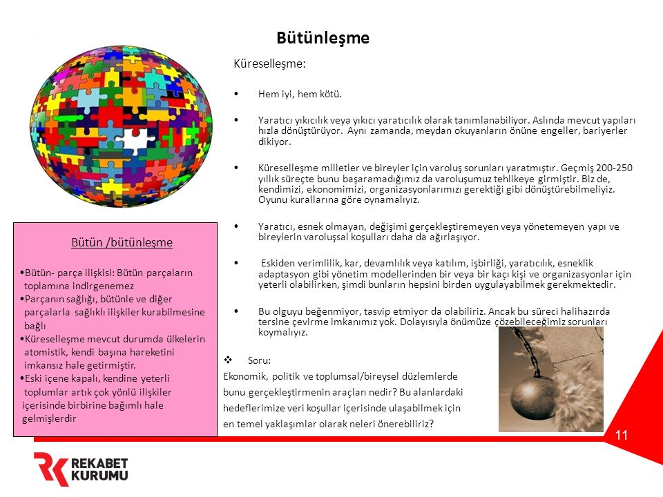 11 Bütünleşme Küreselleşme: Hem iyi, hem kötü. Yaratıcı yıkıcılık veya yıkıcı yaratıcılık olarak tanımlanabiliyor. Aslında mevcut yapıları hızla dönüş