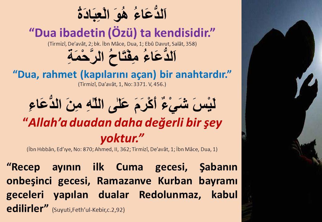 اَلدُّعَاءُ هُوَ الْعِبَادَةُ Dua ibadetin (Özü) ta kendisidir. (Tirmizî, De'avât, 2; bk.