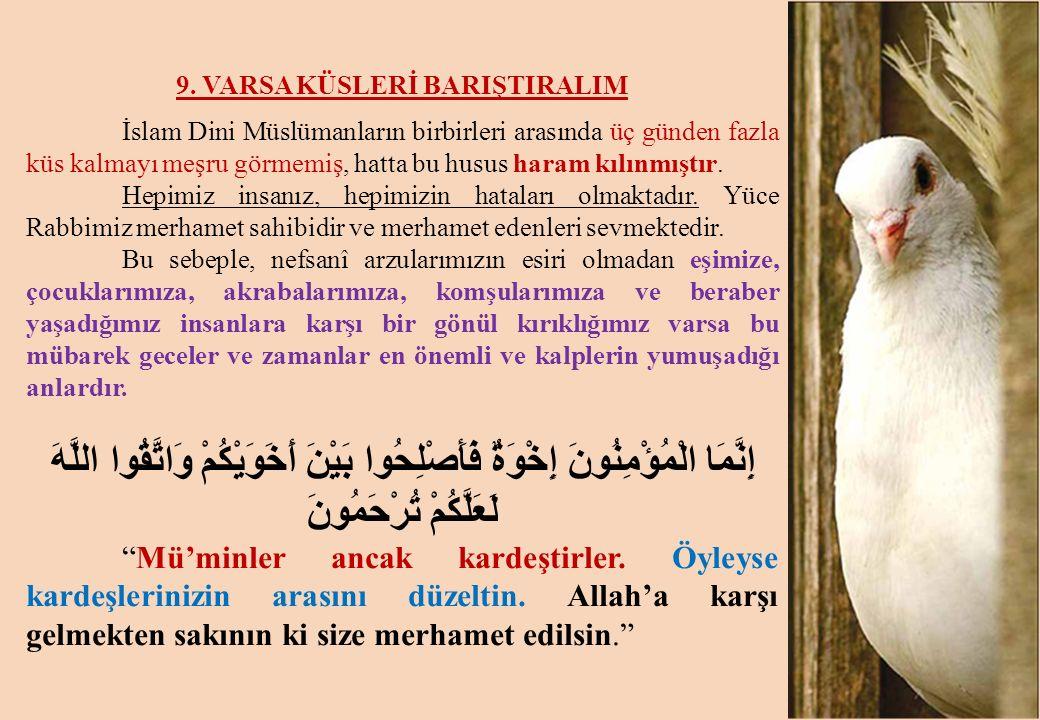 9. VARSA KÜSLERİ BARIŞTIRALIM İslam Dini Müslümanların birbirleri arasında üç günden fazla küs kalmayı meşru görmemiş, hatta bu husus haram kılınmıştı