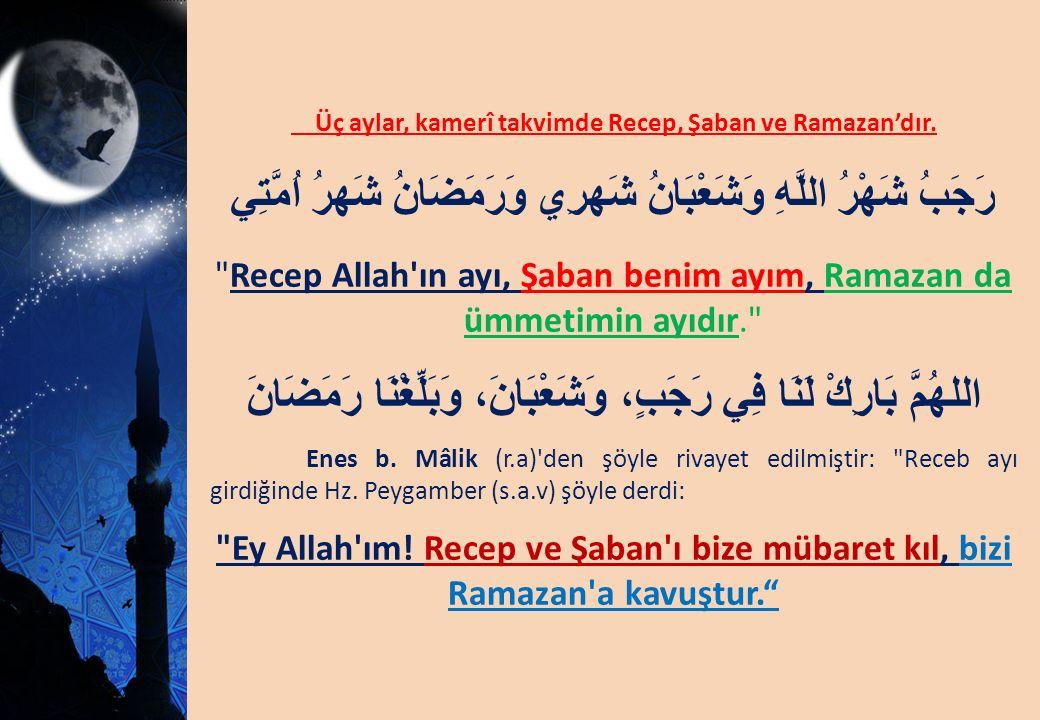 Üç aylar, kamerî takvimde Recep, Şaban ve Ramazan'dır.