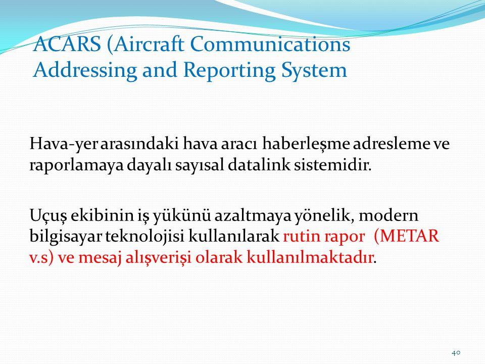 Hava-yer arasındaki hava aracı haberleşme adresleme ve raporlamaya dayalı sayısal datalink sistemidir.