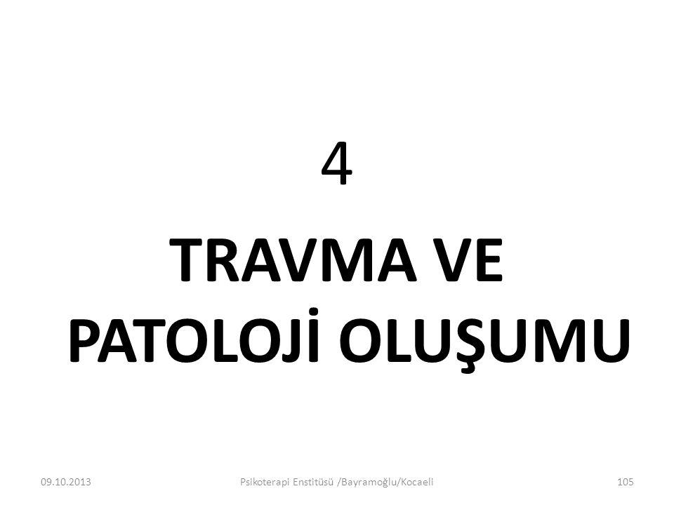 4 TRAVMA VE PATOLOJİ OLUŞUMU 09.10.2013Psikoterapi Enstitüsü /Bayramoğlu/Kocaeli105