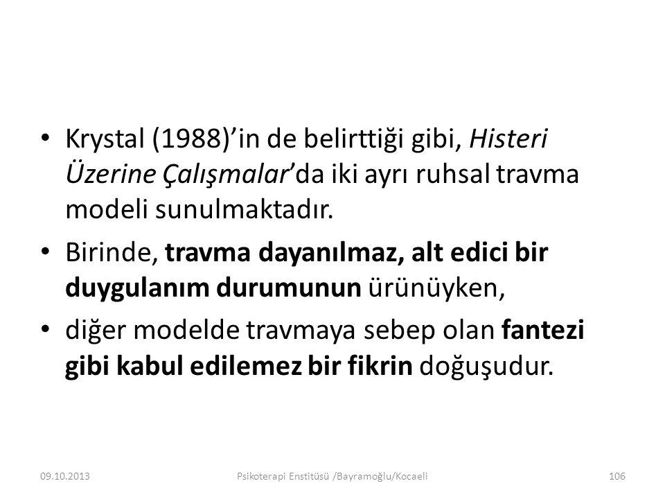 Krystal (1988)'in de belirttiği gibi, Histeri Üzerine Çalışmalar'da iki ayrı ruhsal travma modeli sunulmaktadır. Birinde, travma dayanılmaz, alt edici
