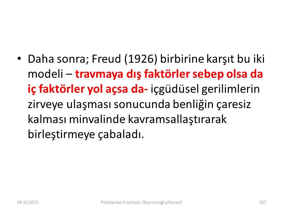 Daha sonra; Freud (1926) birbirine karşıt bu iki modeli – travmaya dış faktörler sebep olsa da iç faktörler yol açsa da- içgüdüsel gerilimlerin zirvey