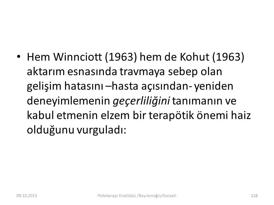 Hem Winnciott (1963) hem de Kohut (1963) aktarım esnasında travmaya sebep olan gelişim hatasını –hasta açısından- yeniden deneyimlemenin geçerliliğini tanımanın ve kabul etmenin elzem bir terapötik önemi haiz olduğunu vurguladı: 09.10.2013Psikoterapi Enstitüsü /Bayramoğlu/Kocaeli128