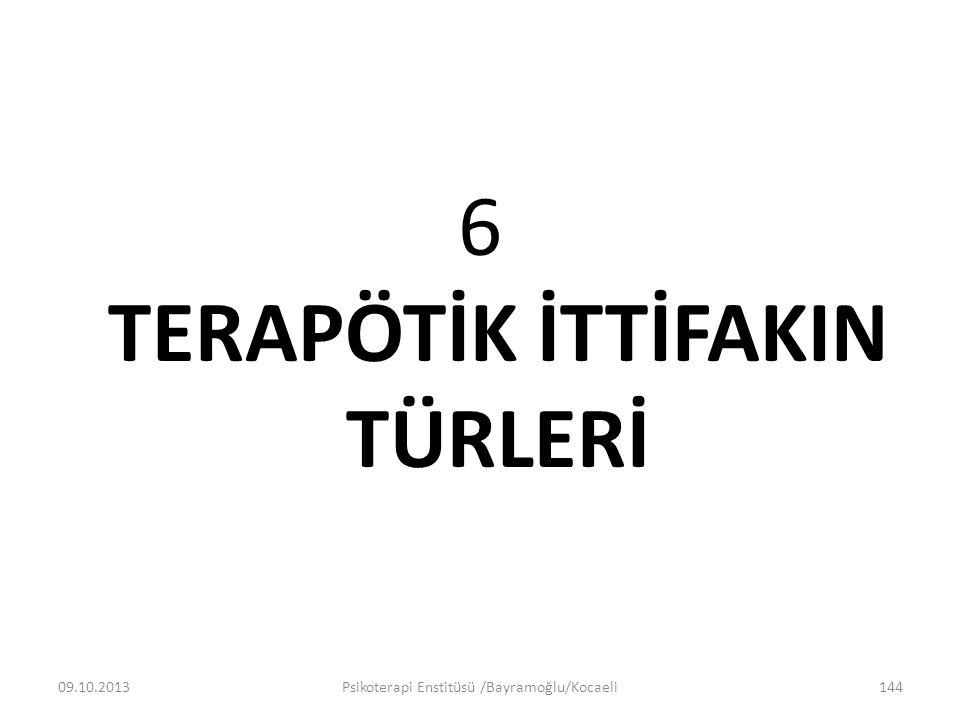 6 TERAPÖTİK İTTİFAKIN TÜRLERİ 09.10.2013Psikoterapi Enstitüsü /Bayramoğlu/Kocaeli144