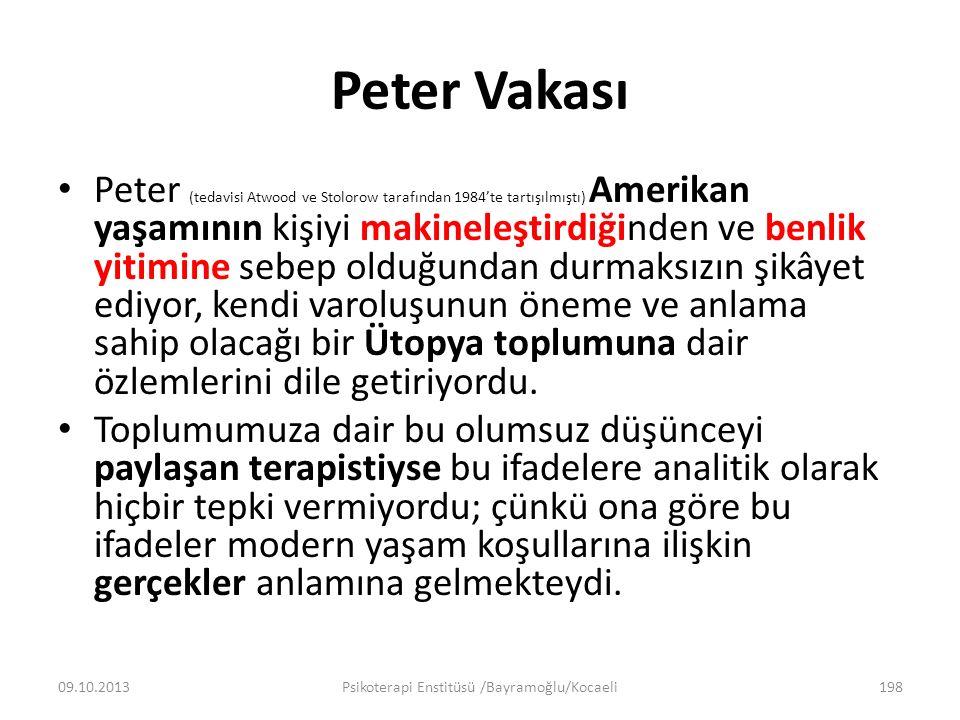Peter Vakası Peter (tedavisi Atwood ve Stolorow tarafından 1984'te tartışılmıştı) Amerikan yaşamının kişiyi makineleştirdiğinden ve benlik yitimine sebep olduğundan durmaksızın şikâyet ediyor, kendi varoluşunun öneme ve anlama sahip olacağı bir Ütopya toplumuna dair özlemlerini dile getiriyordu.