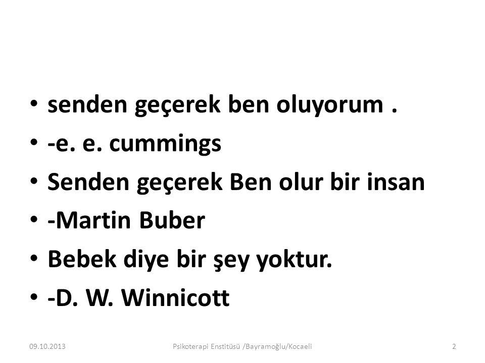 senden geçerek ben oluyorum. -e. e. cummings Senden geçerek Ben olur bir insan -Martin Buber Bebek diye bir şey yoktur. -D. W. Winnicott 09.10.2013Psi