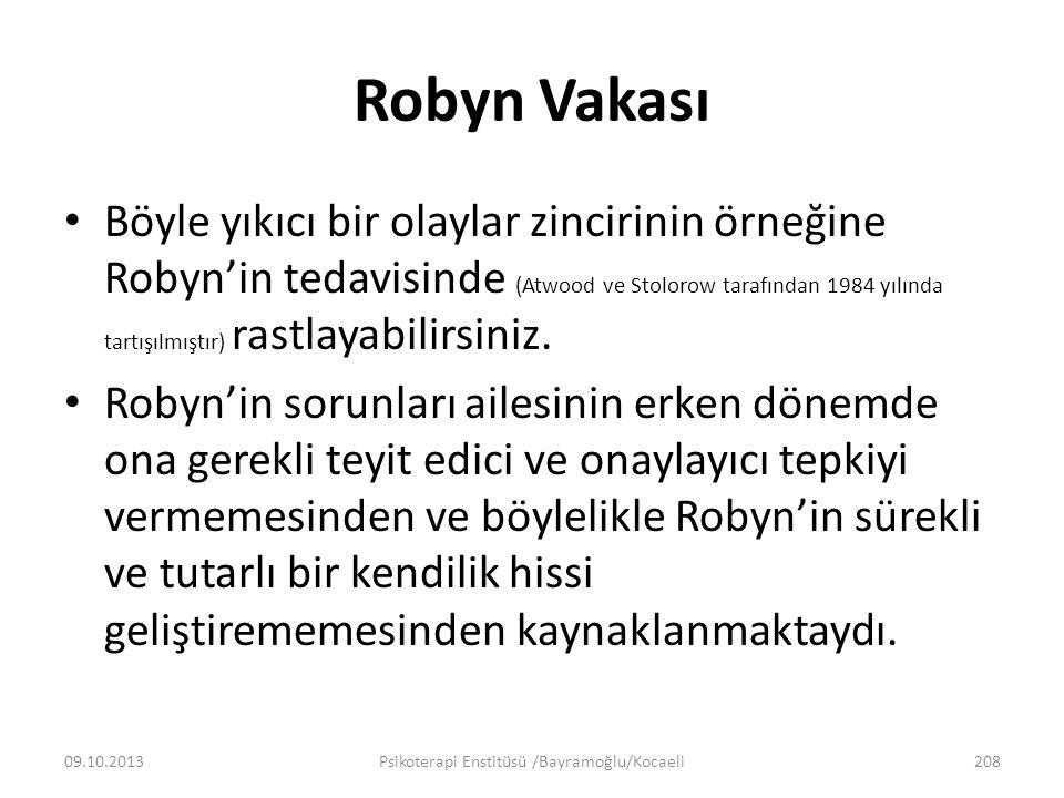 Robyn Vakası Böyle yıkıcı bir olaylar zincirinin örneğine Robyn'in tedavisinde (Atwood ve Stolorow tarafından 1984 yılında tartışılmıştır) rastlayabilirsiniz.