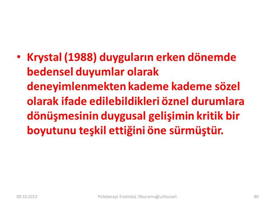Krystal (1988) duyguların erken dönemde bedensel duyumlar olarak deneyimlenmekten kademe kademe sözel olarak ifade edilebildikleri öznel durumlara dön