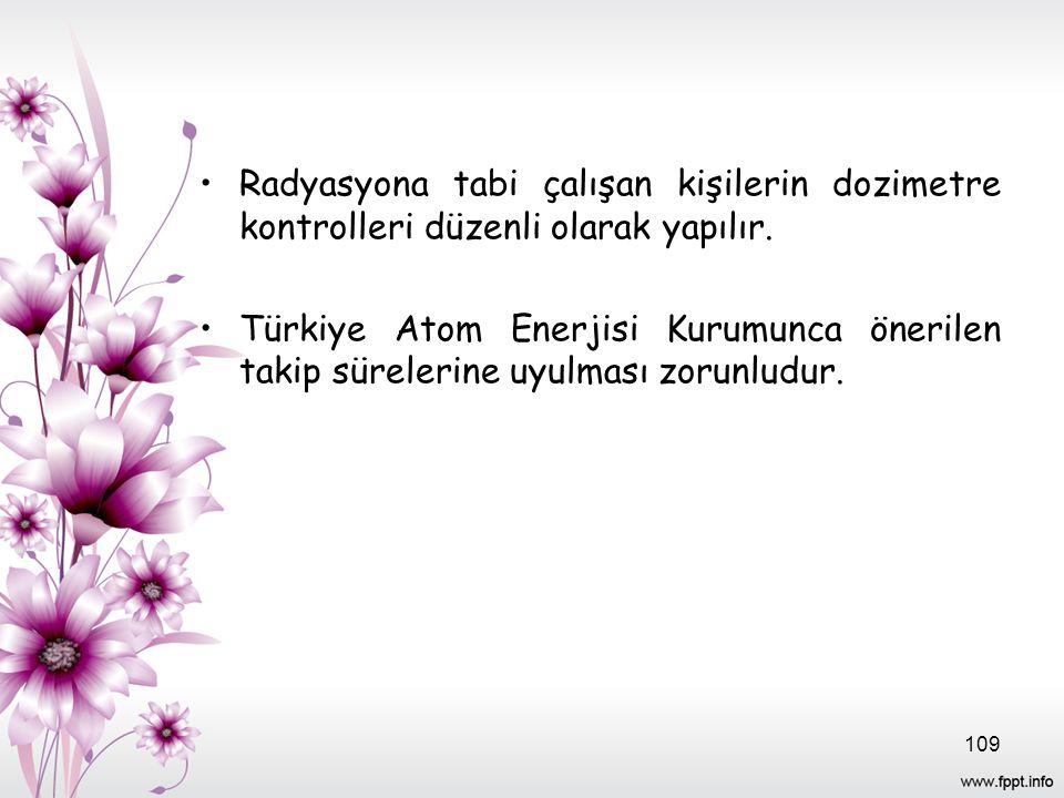 Radyasyona tabi çalışan kişilerin dozimetre kontrolleri düzenli olarak yapılır. Türkiye Atom Enerjisi Kurumunca önerilen takip sürelerine uyulması zor