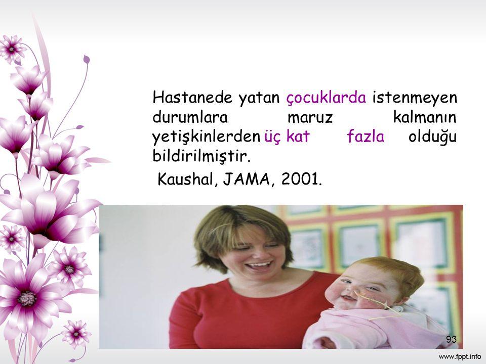 Hastanede yatan çocuklarda istenmeyen durumlara maruz kalmanın yetişkinlerden üç kat fazla olduğu bildirilmiştir. Kaushal, JAMA, 2001. 93