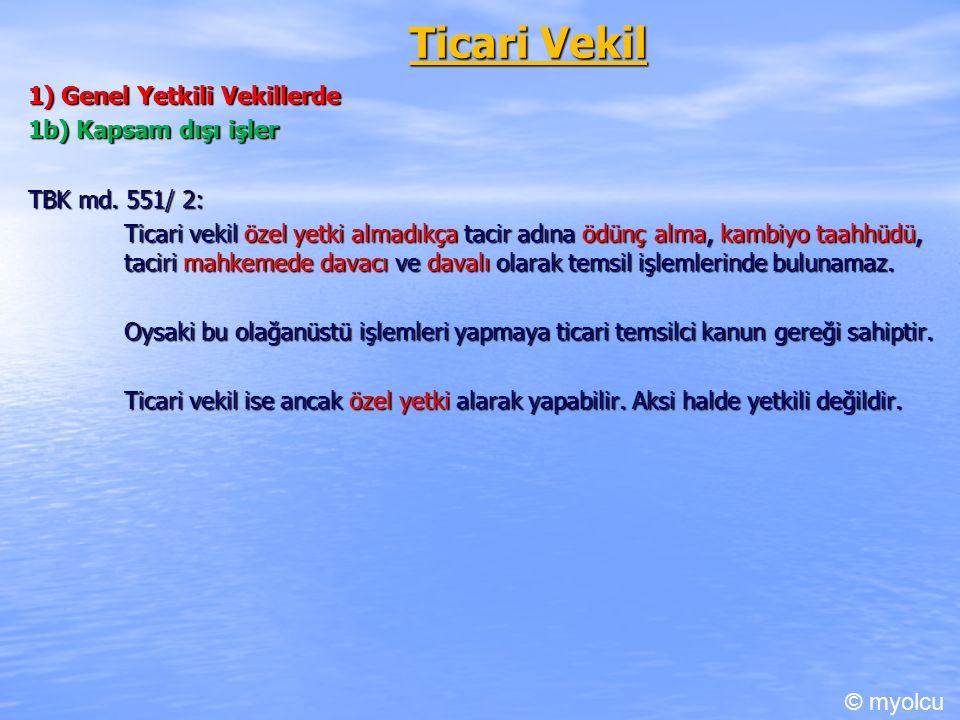Ticari Vekil 1) Genel Yetkili Vekillerde 1b) Kapsam dışı işler TBK md.