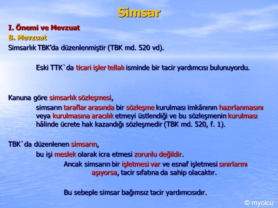 Simsar I. Önemi ve Mevzuat B. Mevzuat Simsarlık TBK'da düzenlenmiştir (TBK md.