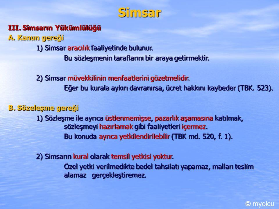 Simsar III. Simsarın Yükümlülüğü A. Kanun gereği 1) Simsar aracılık faaliyetinde bulunur.
