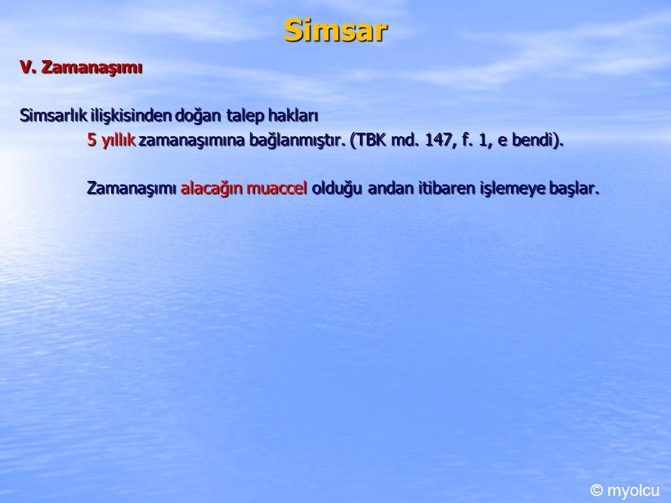 Simsar V. Zamanaşımı Simsarlık ilişkisinden doğan talep hakları 5 yıllık zamanaşımına bağlanmıştır.