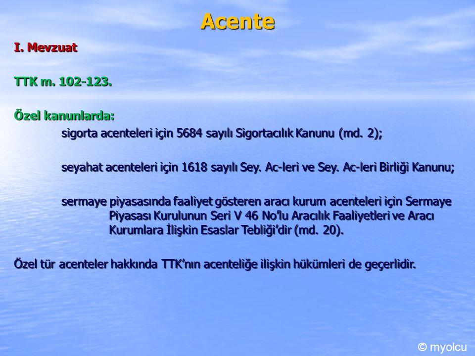 Acente I. Mevzuat TTK m. 102-123.
