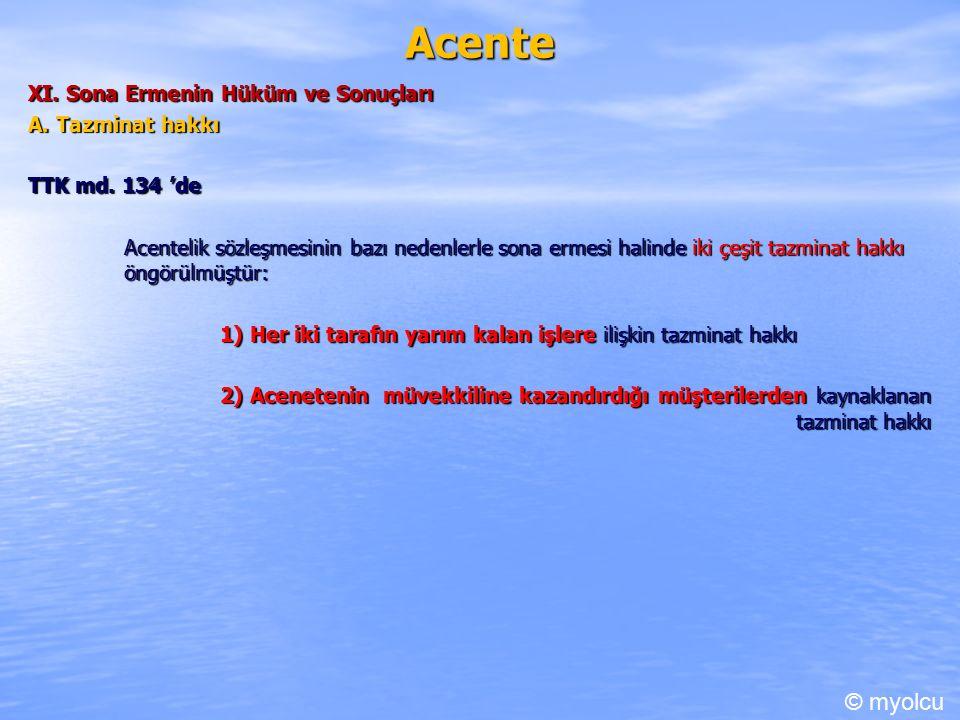 Acente XI. Sona Ermenin Hüküm ve Sonuçları A. Tazminat hakkı TTK md.