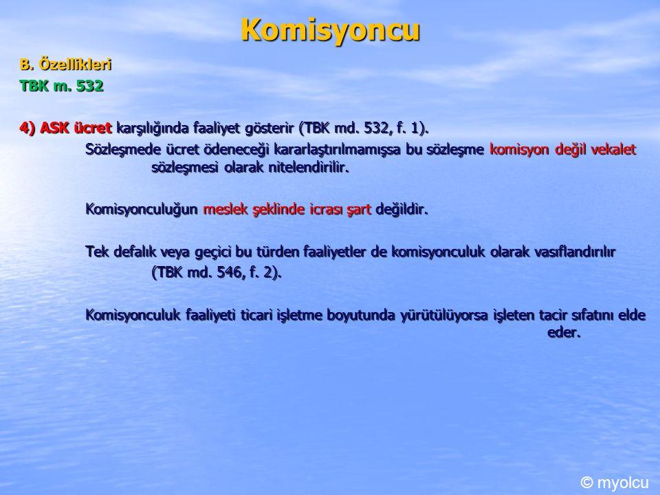 Komisyoncu B. Özellikleri TBK m. 532 4) ASK ücret karşılığında faaliyet gösterir (TBK md.