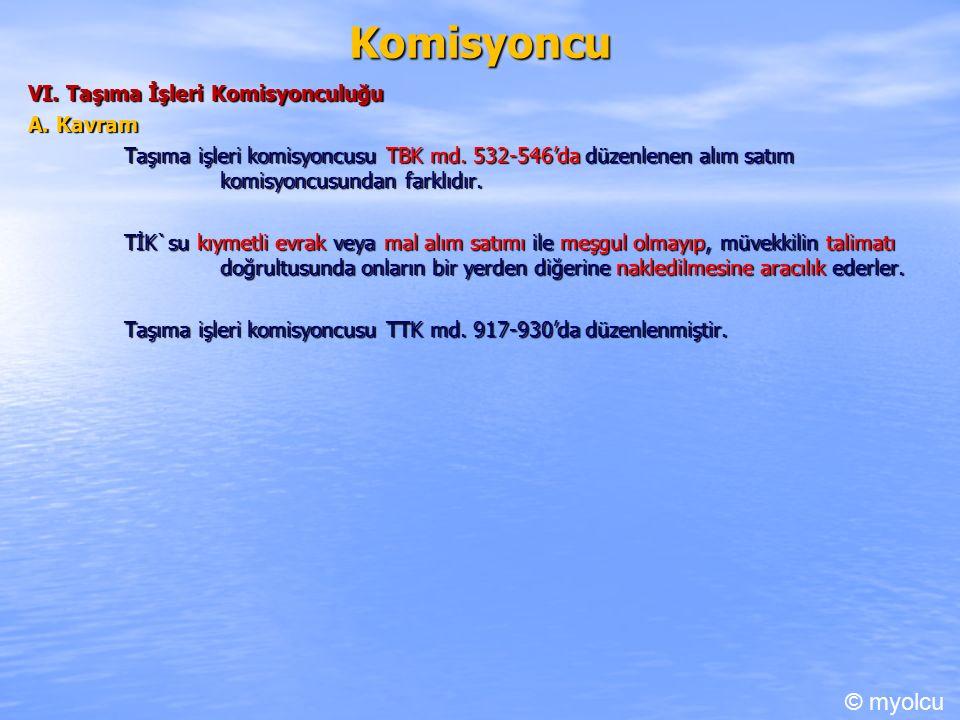 Komisyoncu VI. Taşıma İşleri Komisyonculuğu A. Kavram Taşıma işleri komisyoncusu TBK md.