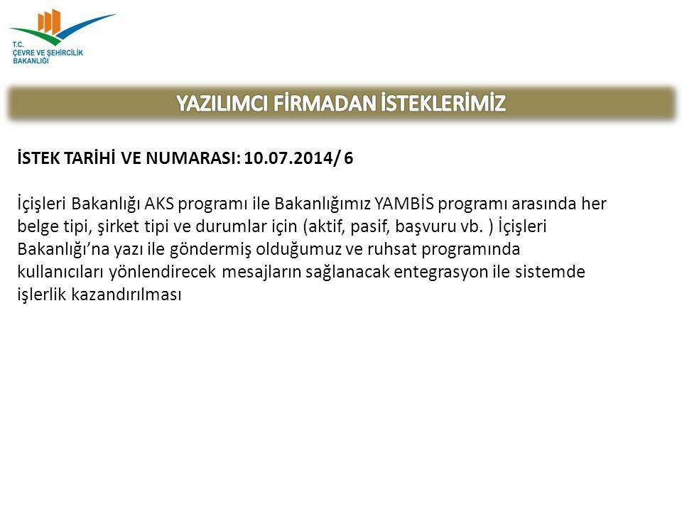 İSTEK TARİHİ VE NUMARASI: 10.07.2014/ 6 İçişleri Bakanlığı AKS programı ile Bakanlığımız YAMBİS programı arasında her belge tipi, şirket tipi ve durum