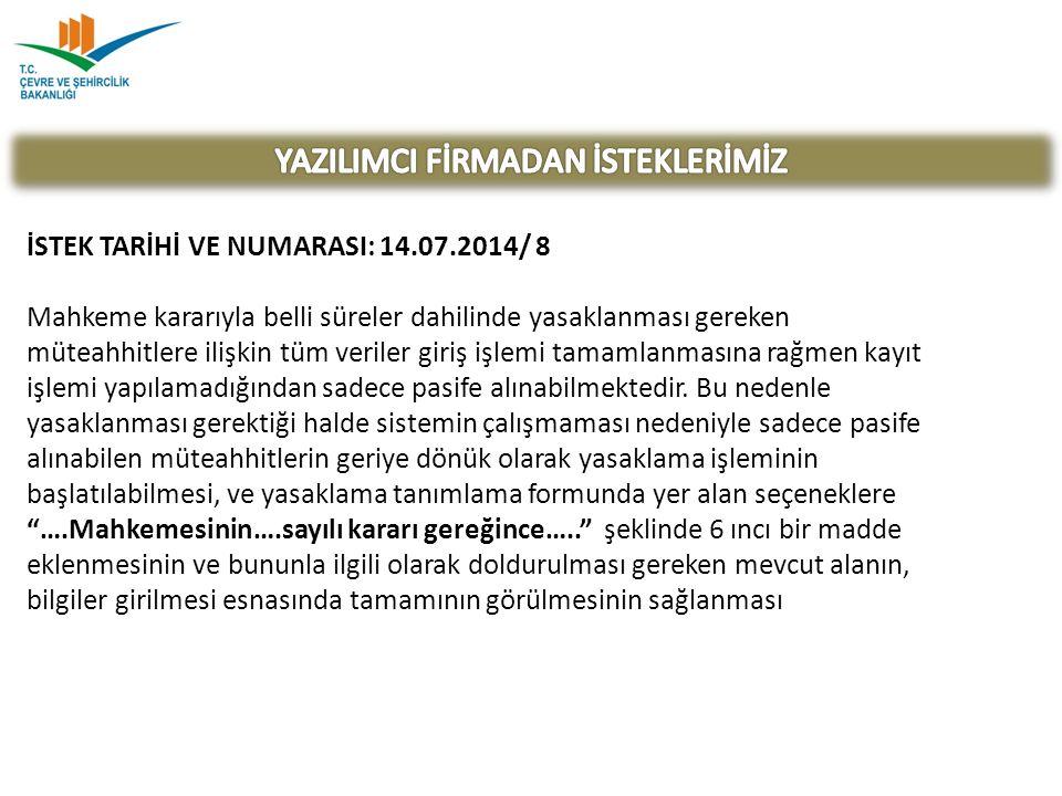 İSTEK TARİHİ VE NUMARASI: 14.07.2014/ 8 Mahkeme kararıyla belli süreler dahilinde yasaklanması gereken müteahhitlere ilişkin tüm veriler giriş işlemi