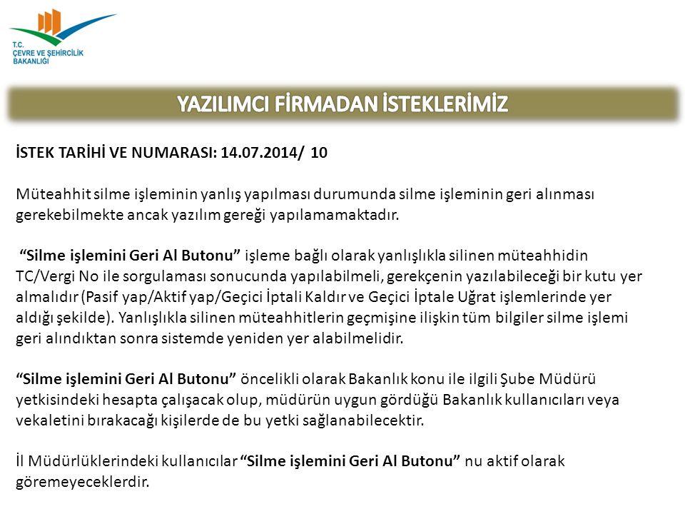 İSTEK TARİHİ VE NUMARASI: 14.07.2014/ 10 Müteahhit silme işleminin yanlış yapılması durumunda silme işleminin geri alınması gerekebilmekte ancak yazıl