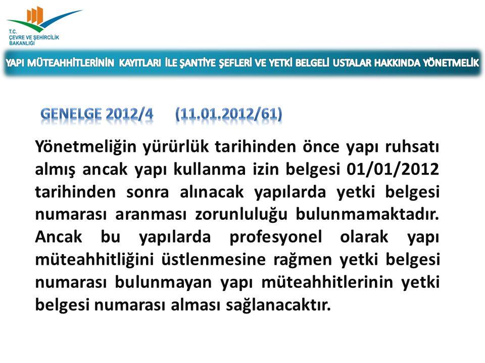 Yönetmeliğin yürürlük tarihinden önce yapı ruhsatı almış ancak yapı kullanma izin belgesi 01/01/2012 tarihinden sonra alınacak yapılarda yetki belgesi