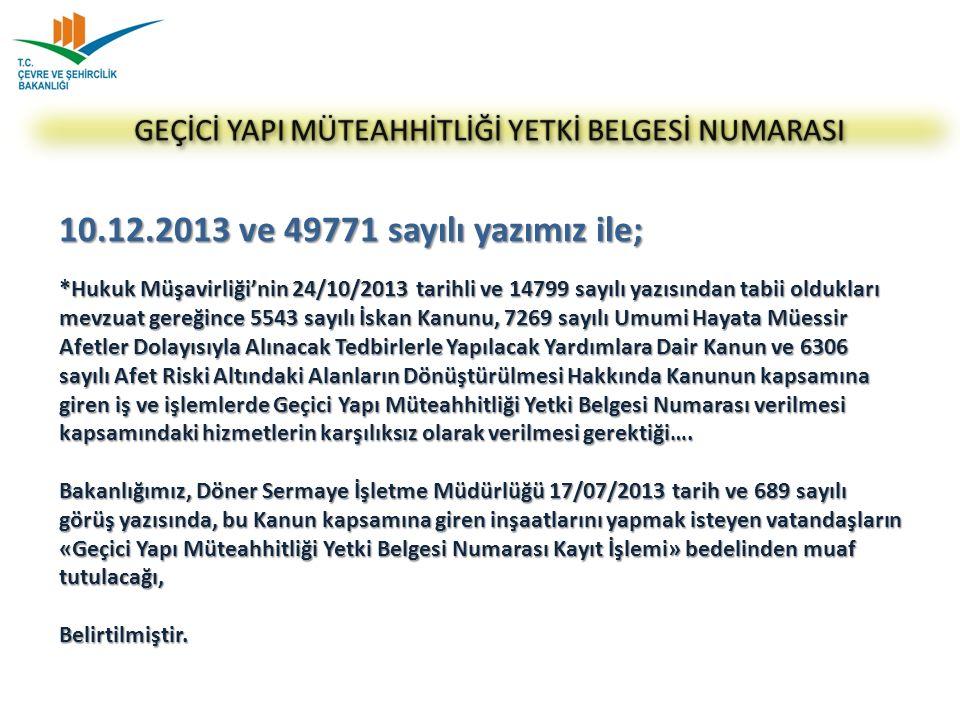 10.12.2013 ve 49771 sayılı yazımız ile; *Hukuk Müşavirliği'nin 24/10/2013 tarihli ve 14799 sayılı yazısından tabii oldukları mevzuat gereğince 5543 sa