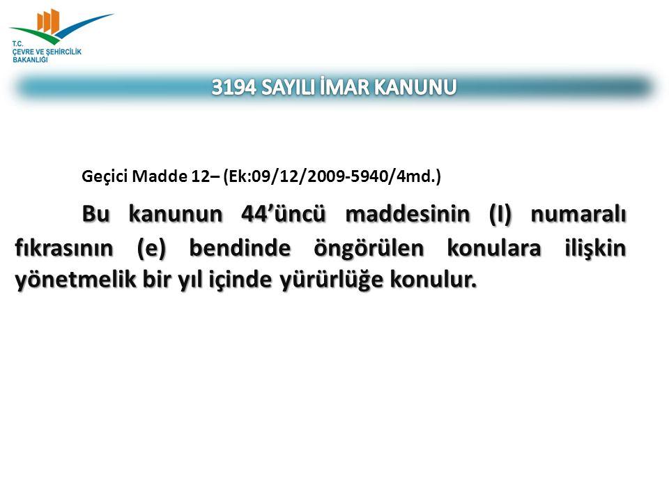 Geçici Madde 12– (Ek:09/12/2009-5940/4md.) Bu kanunun 44'üncü maddesinin (I) numaralı fıkrasının (e) bendinde öngörülen konulara ilişkin yönetmelik bi