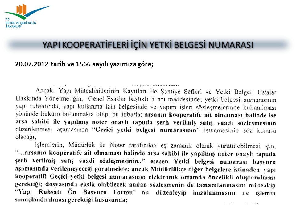 20.07.2012 tarih ve 1566 sayılı yazımıza göre; YAPI KOOPERATİFLERİ İÇİN YETKİ BELGESİ NUMARASI