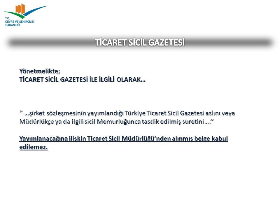 Yönetmelikte; TİCARET SİCİL GAZETESİ İLE İLGİLİ OLARAK… '' …şirket sözleşmesinin yayımlandığı Türkiye Ticaret Sicil Gazetesi aslını veya Müdürlükçe ya