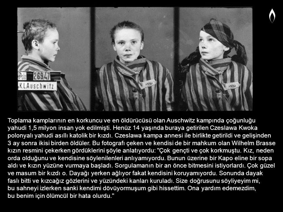 Toplama kamplarının en korkuncu ve en öldürücüsü olan Auschwitz kampında çoğunluğu yahudi 1,5 milyon insan yok edilmişti. Henüz 14 yaşında buraya geti