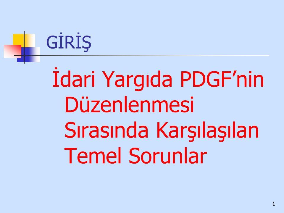 1 GİRİŞ İdari Yargıda PDGF'nin Düzenlenmesi Sırasında Karşılaşılan Temel Sorunlar