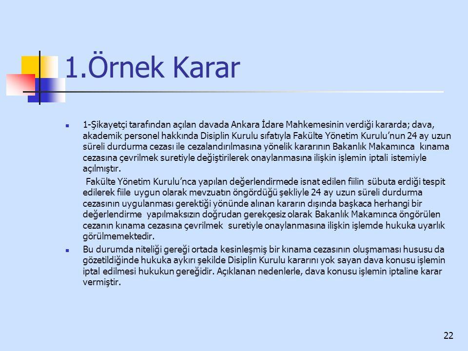 1.Örnek Karar 1-Şikayetçi tarafından açılan davada Ankara İdare Mahkemesinin verdiği kararda; dava, akademik personel hakkında Disiplin Kurulu sıfatıyla Fakülte Yönetim Kurulu'nun 24 ay uzun süreli durdurma cezası ile cezalandırılmasına yönelik kararının Bakanlık Makamınca kınama cezasına çevrilmek suretiyle değiştirilerek onaylanmasına ilişkin işlemin iptali istemiyle açılmıştır.