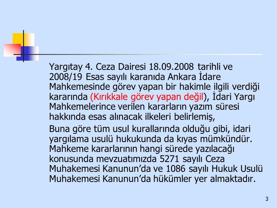3 Yargıtay 4. Ceza Dairesi 18.09.2008 tarihli ve 2008/19 Esas sayılı karanıda Ankara İdare Mahkemesinde görev yapan bir hakimle ilgili verdiği kararın