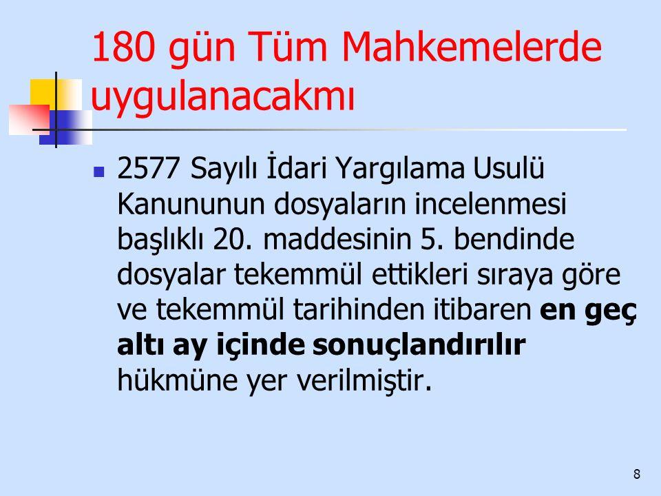180 gün Tüm Mahkemelerde uygulanacakmı 2577 Sayılı İdari Yargılama Usulü Kanununun dosyaların incelenmesi başlıklı 20. maddesinin 5. bendinde dosyalar
