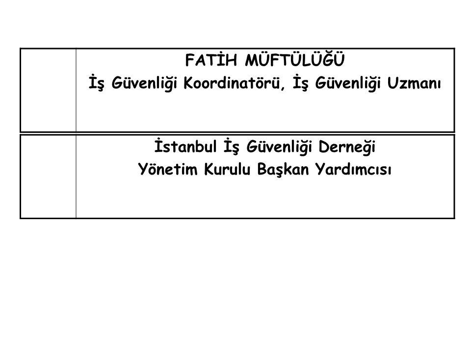 FATİH MÜFTÜLÜĞÜ İş Güvenliği Koordinatörü, İş Güvenliği Uzmanı İstanbul İş Güvenliği Derneği Yönetim Kurulu Başkan Yardımcısı