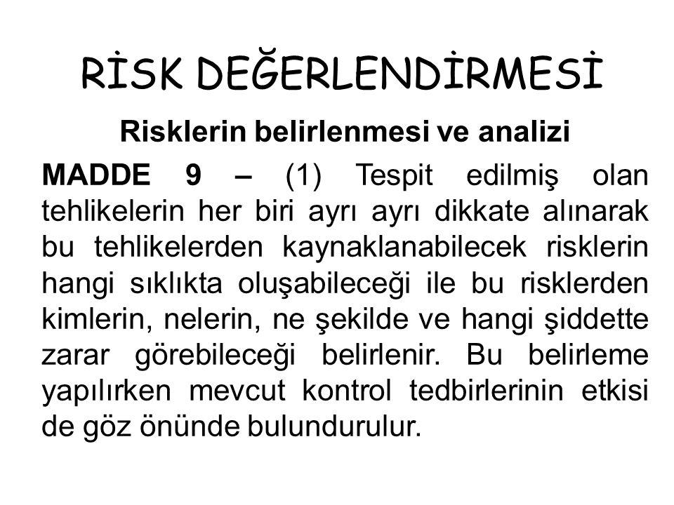 RİSK DEĞERLENDİRMESİ Risklerin belirlenmesi ve analizi MADDE 9 – (1) Tespit edilmiş olan tehlikelerin her biri ayrı ayrı dikkate alınarak bu tehlikele