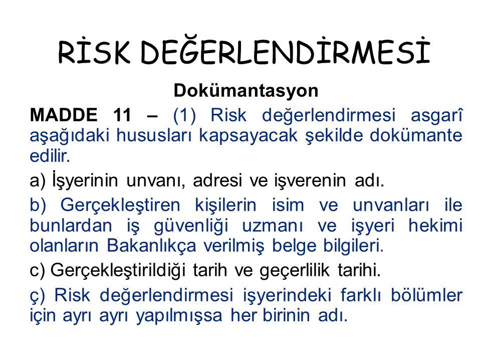 RİSK DEĞERLENDİRMESİ Dokümantasyon MADDE 11 – (1) Risk değerlendirmesi asgarî aşağıdaki hususları kapsayacak şekilde dokümante edilir. a) İşyerinin un