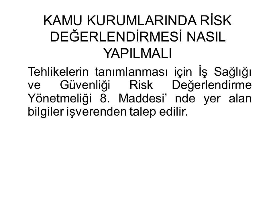 KAMU KURUMLARINDA RİSK DEĞERLENDİRMESİ NASIL YAPILMALI Tehlikelerin tanımlanması için İş Sağlığı ve Güvenliği Risk Değerlendirme Yönetmeliği 8. Maddes