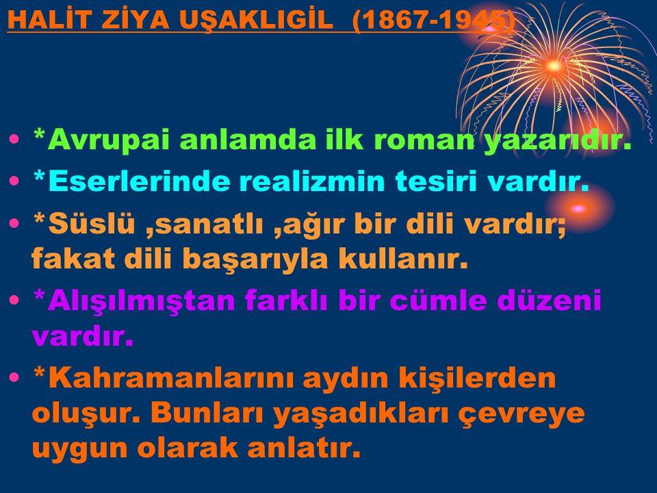 HALİT ZİYA UŞAKLIGİL (1867-1945) *Avrupai anlamda ilk roman yazarıdır.