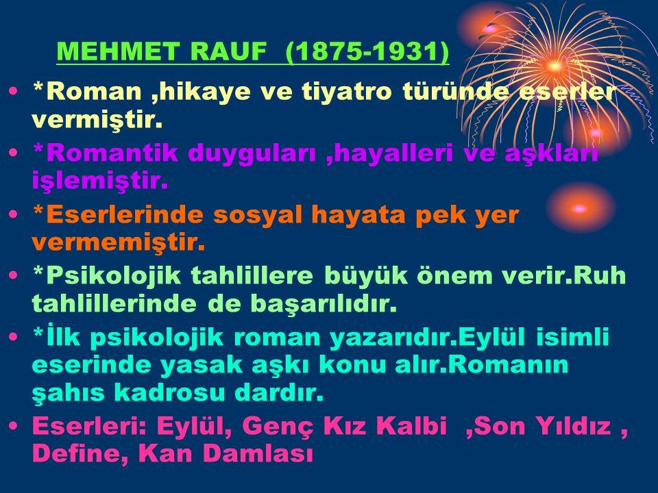 MEHMET RAUF (1875-1931) *Roman,hikaye ve tiyatro türünde eserler vermiştir.