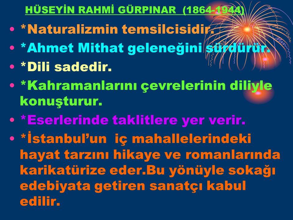 HÜSEYİN RAHMİ GÜRPINAR (1864-1944) *Naturalizmin temsilcisidir.