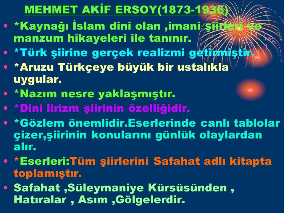MEHMET AKİF ERSOY(1873-1936) *Kaynağı İslam dini olan,imani şiirleri ve manzum hikayeleri ile tanınır.