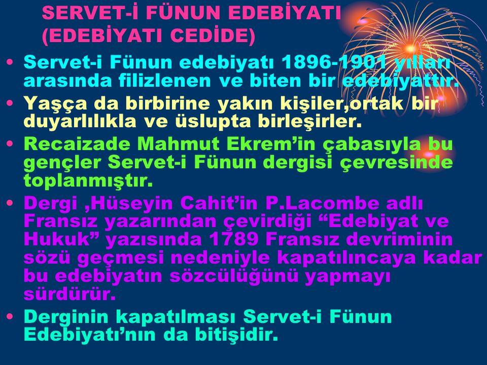 SERVET-İ FÜNUN EDEBİYATI (EDEBİYATI CEDİDE) Servet-i Fünun edebiyatı 1896-1901 yılları arasında filizlenen ve biten bir edebiyattır.