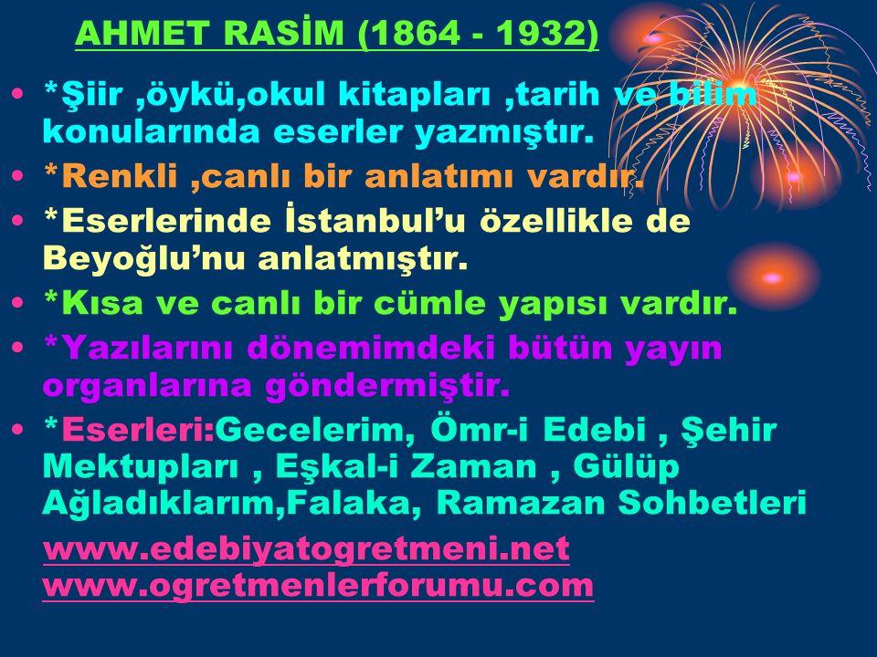 AHMET RASİM (1864 - 1932) *Şiir,öykü,okul kitapları,tarih ve bilim konularında eserler yazmıştır.