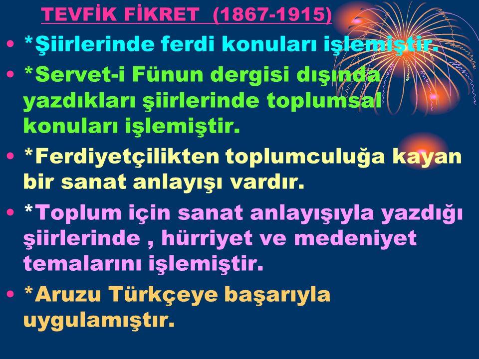 TEVFİK FİKRET (1867-1915) *Şiirlerinde ferdi konuları işlemiştir.