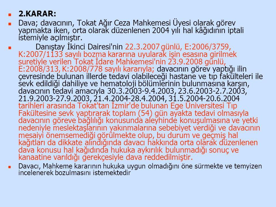 2.KARAR: Dava; davacının, Tokat Ağır Ceza Mahkemesi Üyesi olarak görev yapmakta iken, orta olarak düzenlenen 2004 yılı hal kâğıdının iptali istemiyle açılmıştır.